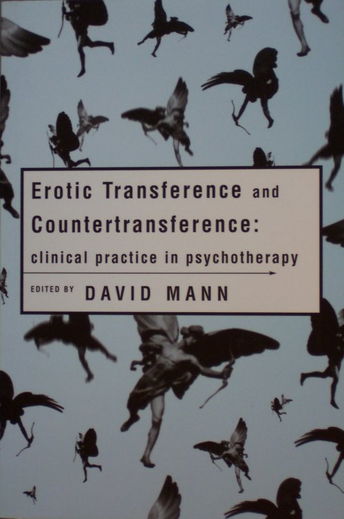 Erotic Transference and Counter-transference: Clinical Practice in Psychotherapy, Edited by David Mann
