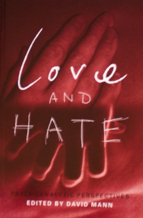 Love and Hate: Psychoanalytic Perspectives edited by David Mann