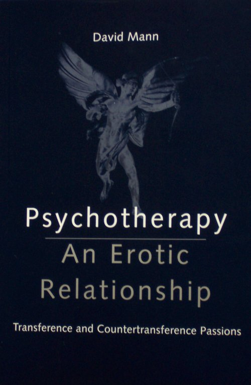 Psychotherapy: An Erotic Relationship – Transference and Counter-transference Passions, by David Mann